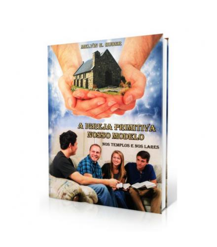 Livro A Igreja Primitiva: Nosso Modelo - Melvin Edward Huber
