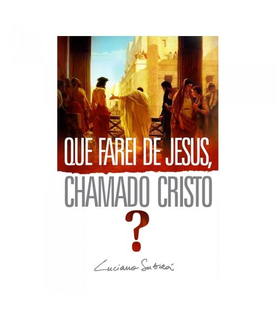 Que Farei de Jesus, Chamado Cristo?